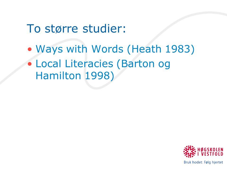 To større studier: Ways with Words (Heath 1983) Local Literacies (Barton og Hamilton 1998)