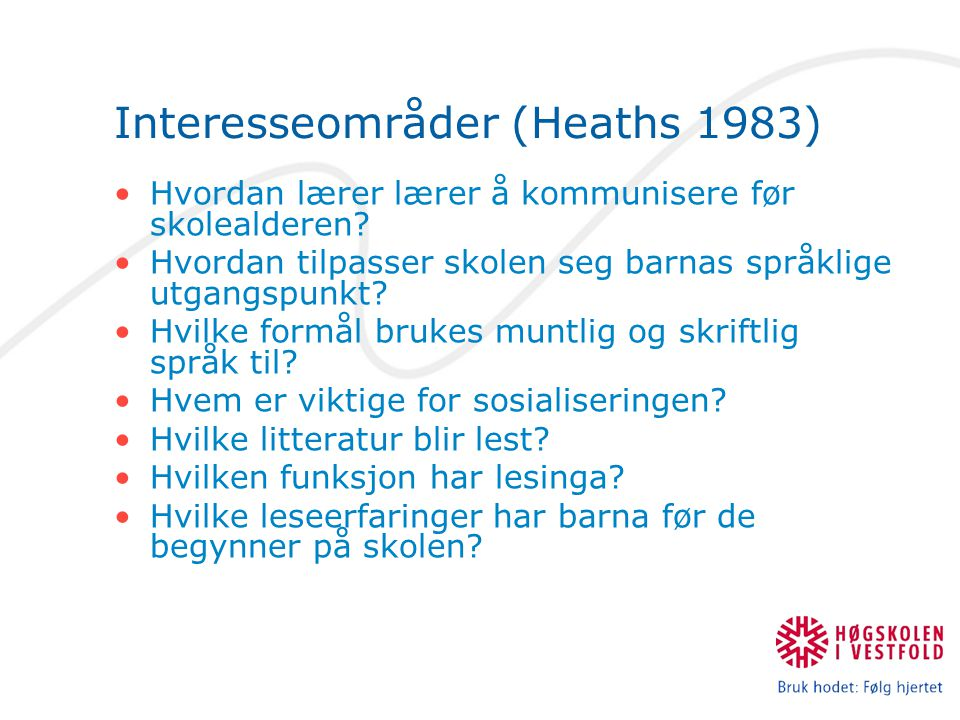 Interesseområder (Heaths 1983) Hvordan lærer lærer å kommunisere før skolealderen? Hvordan tilpasser skolen seg barnas språklige utgangspunkt? Hvilke