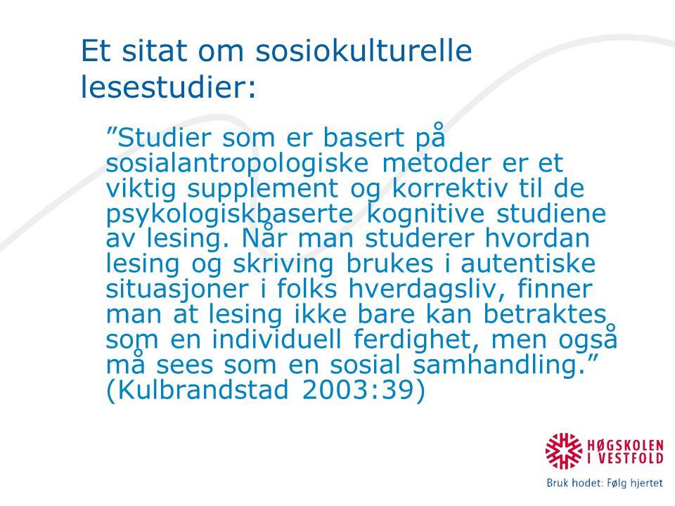 """Et sitat om sosiokulturelle lesestudier: """"Studier som er basert på sosialantropologiske metoder er et viktig supplement og korrektiv til de psykologis"""