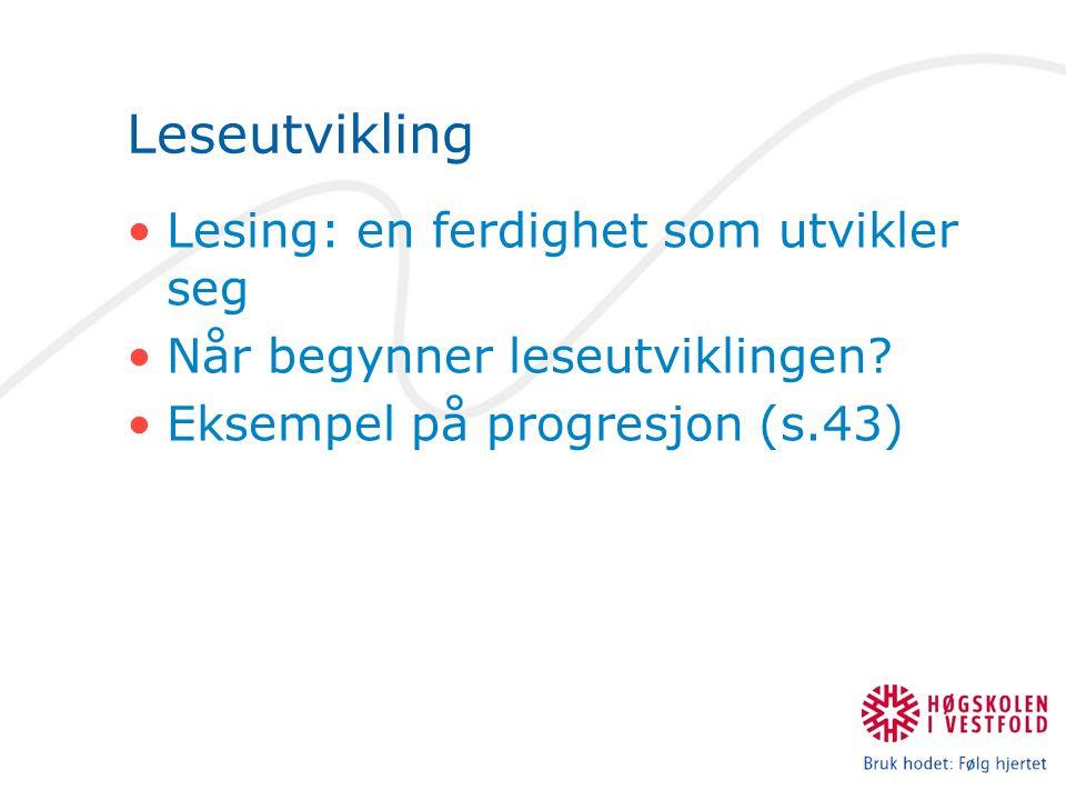 Leseutvikling Lesing: en ferdighet som utvikler seg Når begynner leseutviklingen? Eksempel på progresjon (s.43)