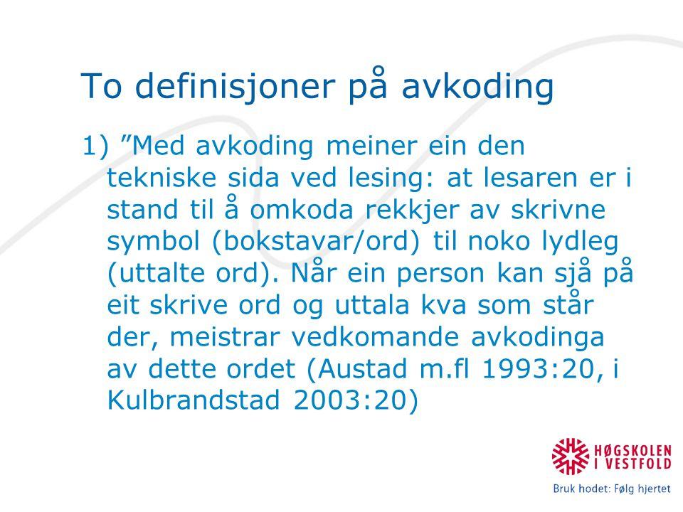 """To definisjoner på avkoding 1) """"Med avkoding meiner ein den tekniske sida ved lesing: at lesaren er i stand til å omkoda rekkjer av skrivne symbol (bo"""