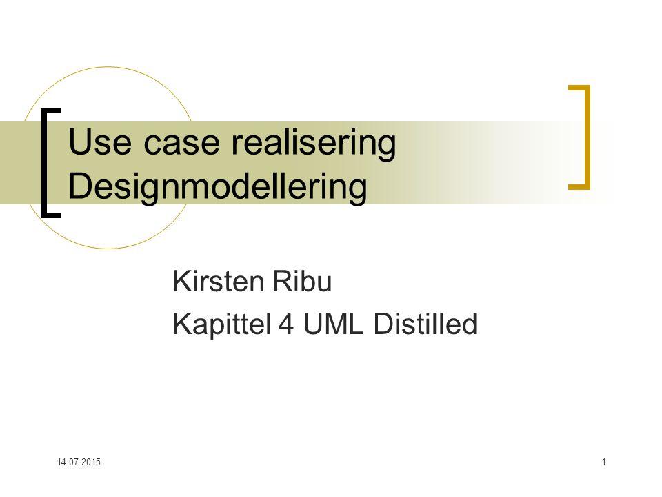 14.07.20151 Use case realisering Designmodellering Kirsten Ribu Kapittel 4 UML Distilled
