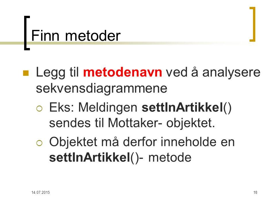 14.07.201518 Finn metoder Legg til metodenavn ved å analysere sekvensdiagrammene  Eks: Meldingen settInArtikkel() sendes til Mottaker- objektet.