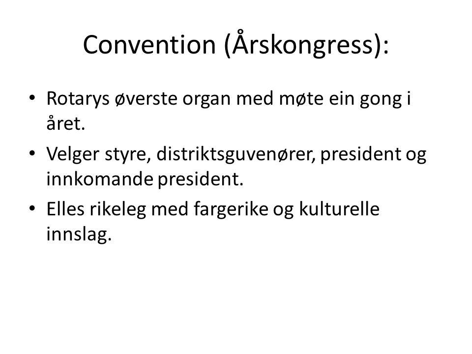 Convention (Årskongress): Rotarys øverste organ med møte ein gong i året. Velger styre, distriktsguvenører, president og innkomande president. Elles r