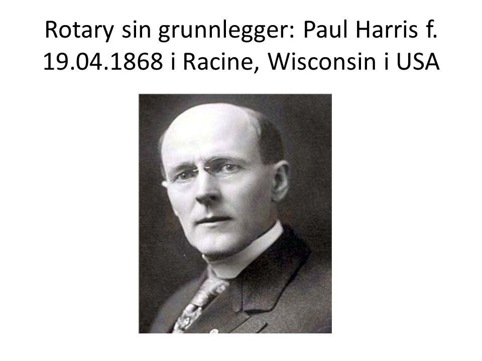 Rotary sin grunnlegger: Paul Harris f. 19.04.1868 i Racine, Wisconsin i USA