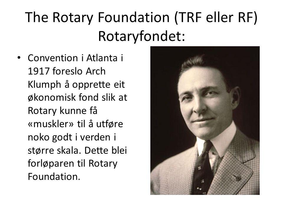 The Rotary Foundation (TRF eller RF) Rotaryfondet: Convention i Atlanta i 1917 foreslo Arch Klumph å opprette eit økonomisk fond slik at Rotary kunne