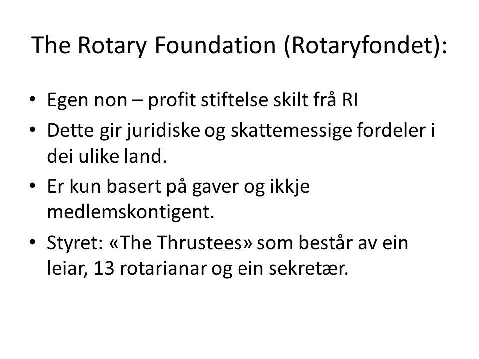 The Rotary Foundation (Rotaryfondet): Egen non – profit stiftelse skilt frå RI Dette gir juridiske og skattemessige fordeler i dei ulike land. Er kun