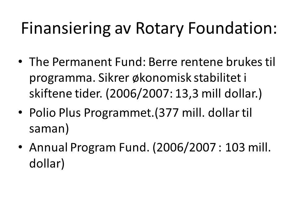 Finansiering av Rotary Foundation: The Permanent Fund: Berre rentene brukes til programma. Sikrer økonomisk stabilitet i skiftene tider. (2006/2007: 1