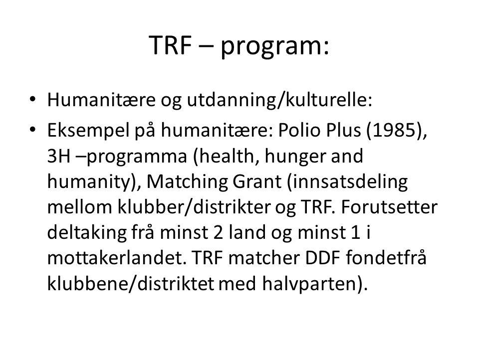 TRF – program: Humanitære og utdanning/kulturelle: Eksempel på humanitære: Polio Plus (1985), 3H –programma (health, hunger and humanity), Matching Gr