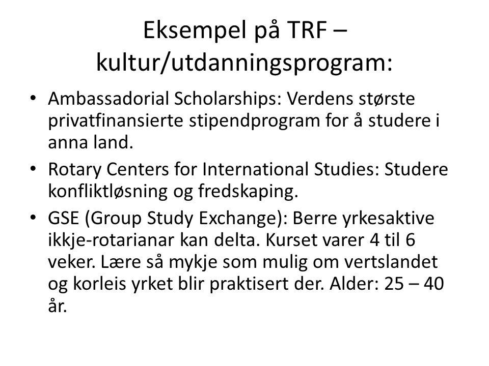 Eksempel på TRF – kultur/utdanningsprogram: Ambassadorial Scholarships: Verdens største privatfinansierte stipendprogram for å studere i anna land. Ro