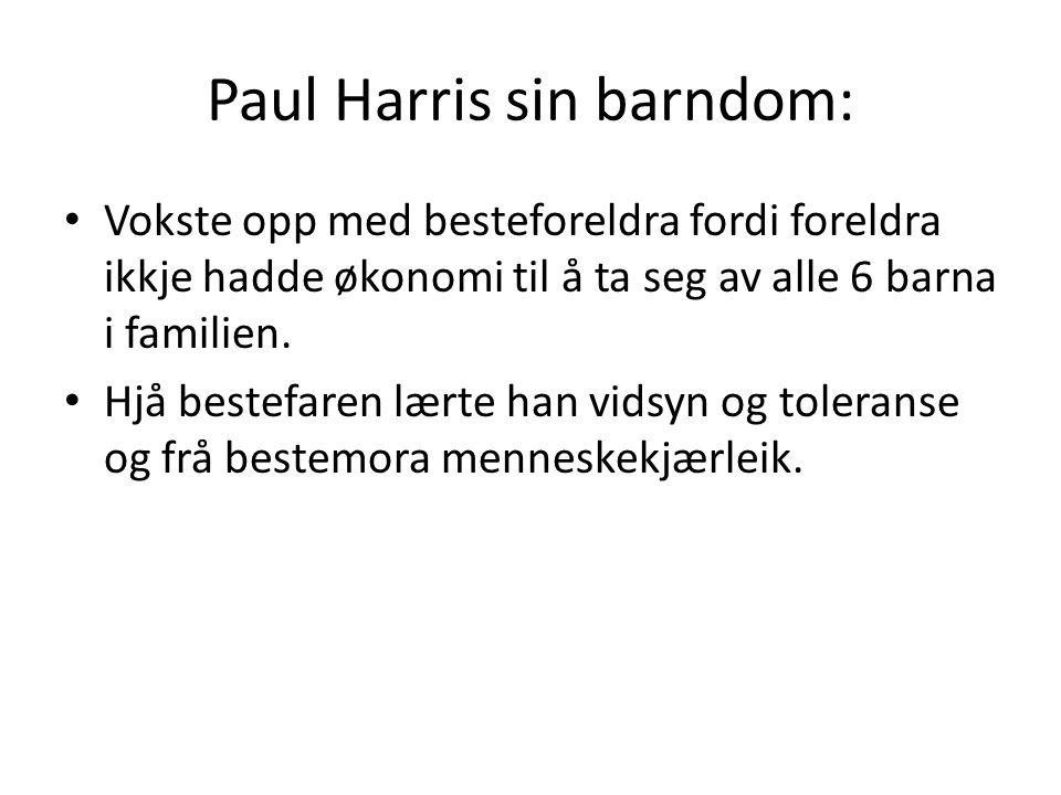 Paul Harris sin barndom: Vokste opp med besteforeldra fordi foreldra ikkje hadde økonomi til å ta seg av alle 6 barna i familien. Hjå bestefaren lærte