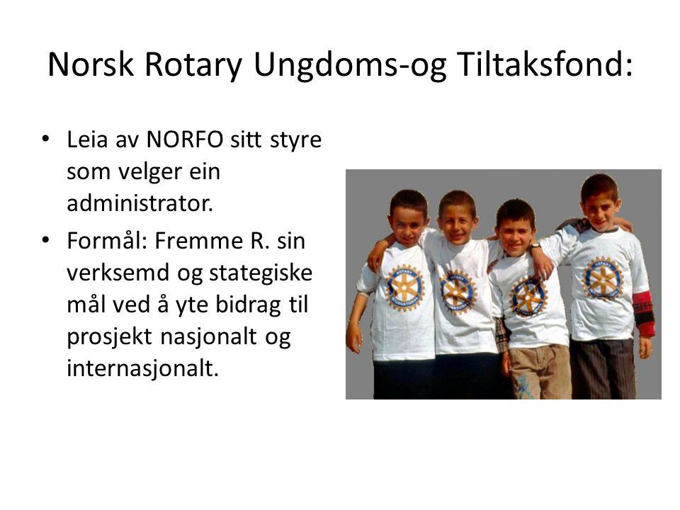 Norsk Rotary Ungdoms-og Tiltaksfond: Leia av NORFO sitt styre som velger ein administrator. Formål: Fremme R. sin verksemd og stategiske mål ved å yte