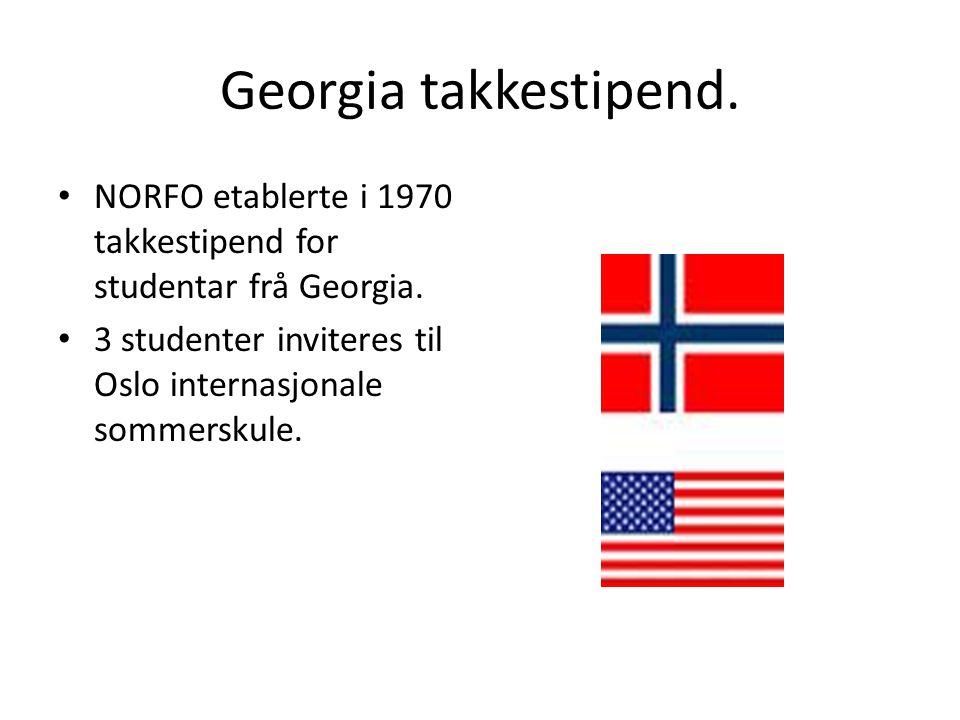 Georgia takkestipend. NORFO etablerte i 1970 takkestipend for studentar frå Georgia. 3 studenter inviteres til Oslo internasjonale sommerskule.
