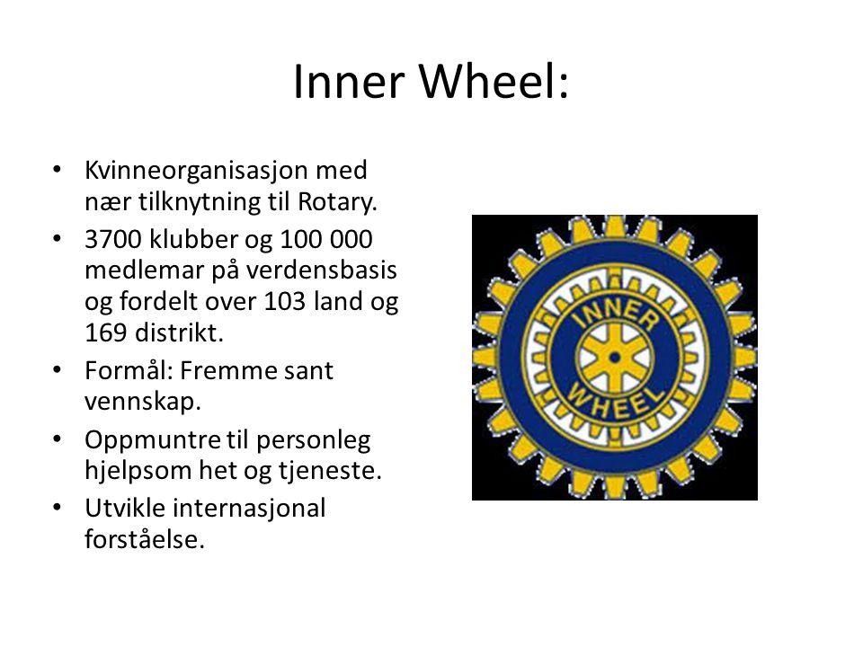 Inner Wheel: Kvinneorganisasjon med nær tilknytning til Rotary. 3700 klubber og 100 000 medlemar på verdensbasis og fordelt over 103 land og 169 distr