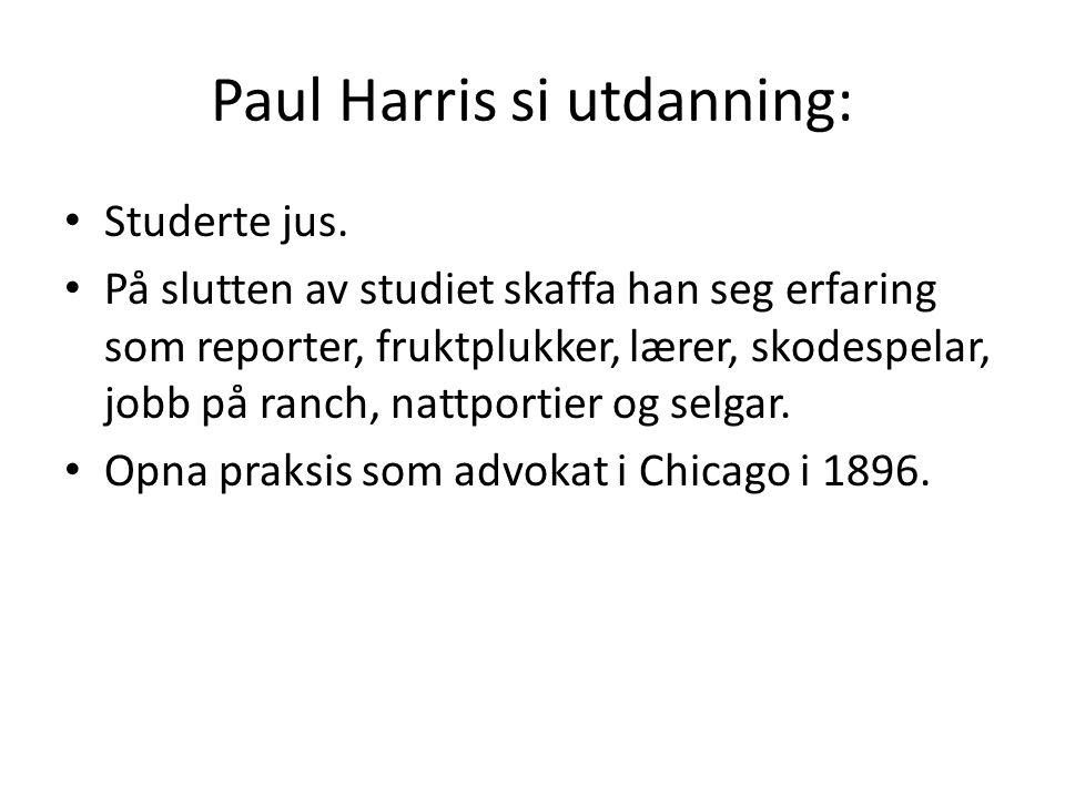 Paul Harris si utdanning: Studerte jus. På slutten av studiet skaffa han seg erfaring som reporter, fruktplukker, lærer, skodespelar, jobb på ranch, n