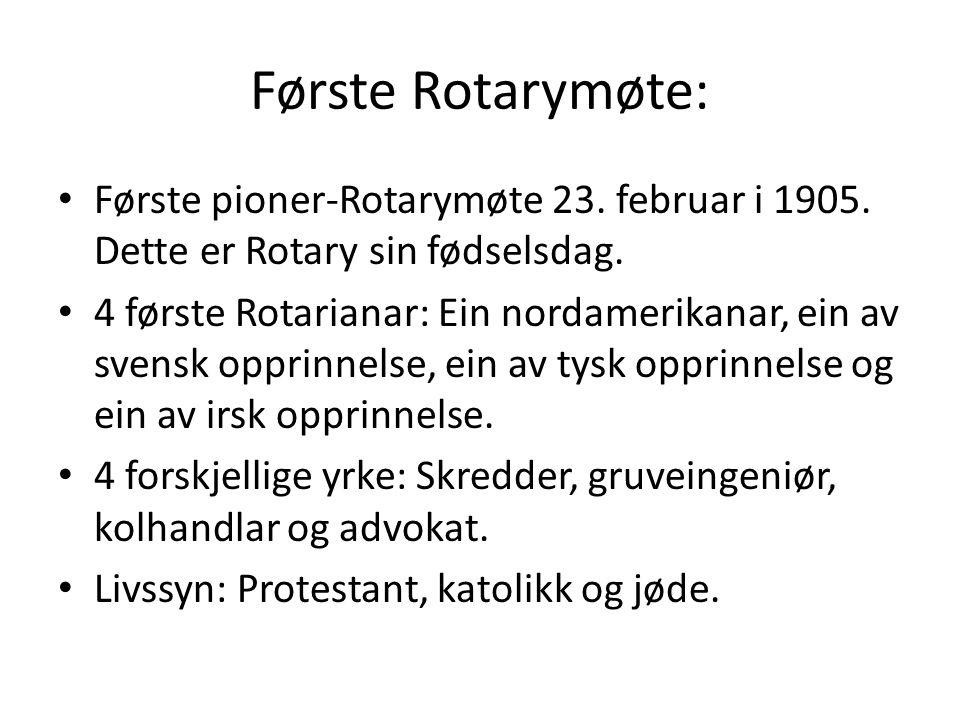 Første Rotarymøte: Første pioner-Rotarymøte 23. februar i 1905. Dette er Rotary sin fødselsdag. 4 første Rotarianar: Ein nordamerikanar, ein av svensk