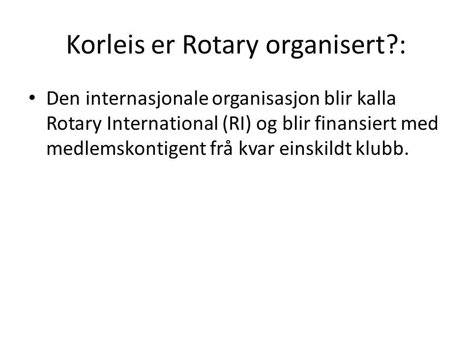 Korleis er Rotary organisert?: Den internasjonale organisasjon blir kalla Rotary International (RI) og blir finansiert med medlemskontigent frå kvar e