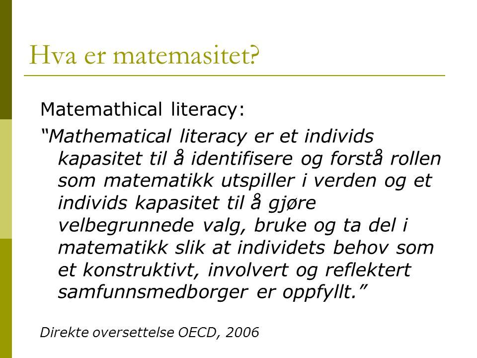 """Hva er matemasitet? Matemathical literacy: """"Mathematical literacy er et individs kapasitet til å identifisere og forstå rollen som matematikk utspille"""