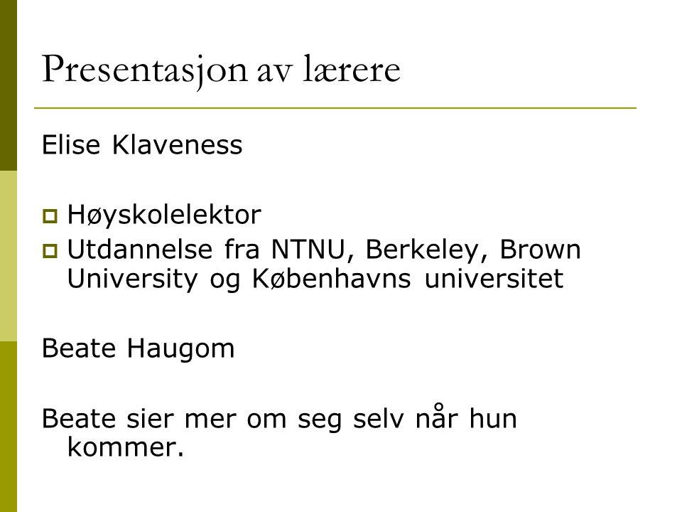 Elise Klaveness  Høyskolelektor  Utdannelse fra NTNU, Berkeley, Brown University og Københavns universitet Beate Haugom Beate sier mer om seg selv når hun kommer.