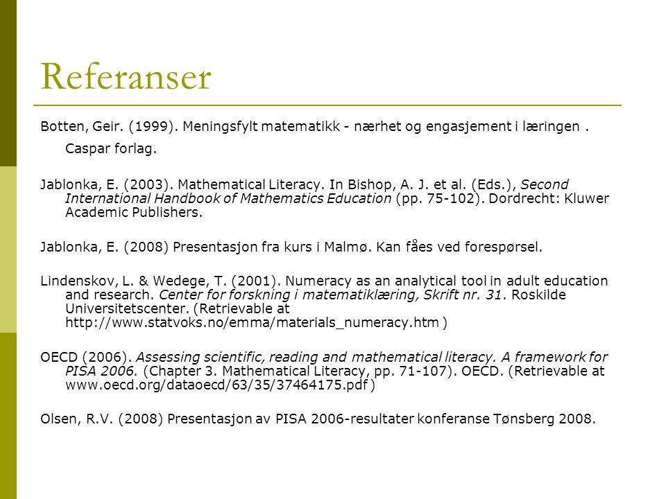 Referanser Botten, Geir. (1999). Meningsfylt matematikk - nærhet og engasjement i læringen. Caspar forlag. Jablonka, E. (2003). Mathematical Literacy.