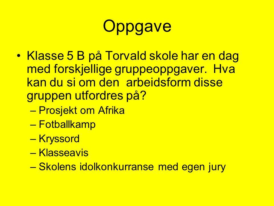 Oppgave Klasse 5 B på Torvald skole har en dag med forskjellige gruppeoppgaver. Hva kan du si om den arbeidsform disse gruppen utfordres på? –Prosjekt