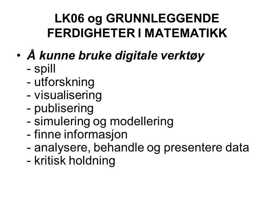 LK06 og GRUNNLEGGENDE FERDIGHETER I MATEMATIKK Å kunne bruke digitale verktøy - spill - utforskning - visualisering - publisering - simulering og mode