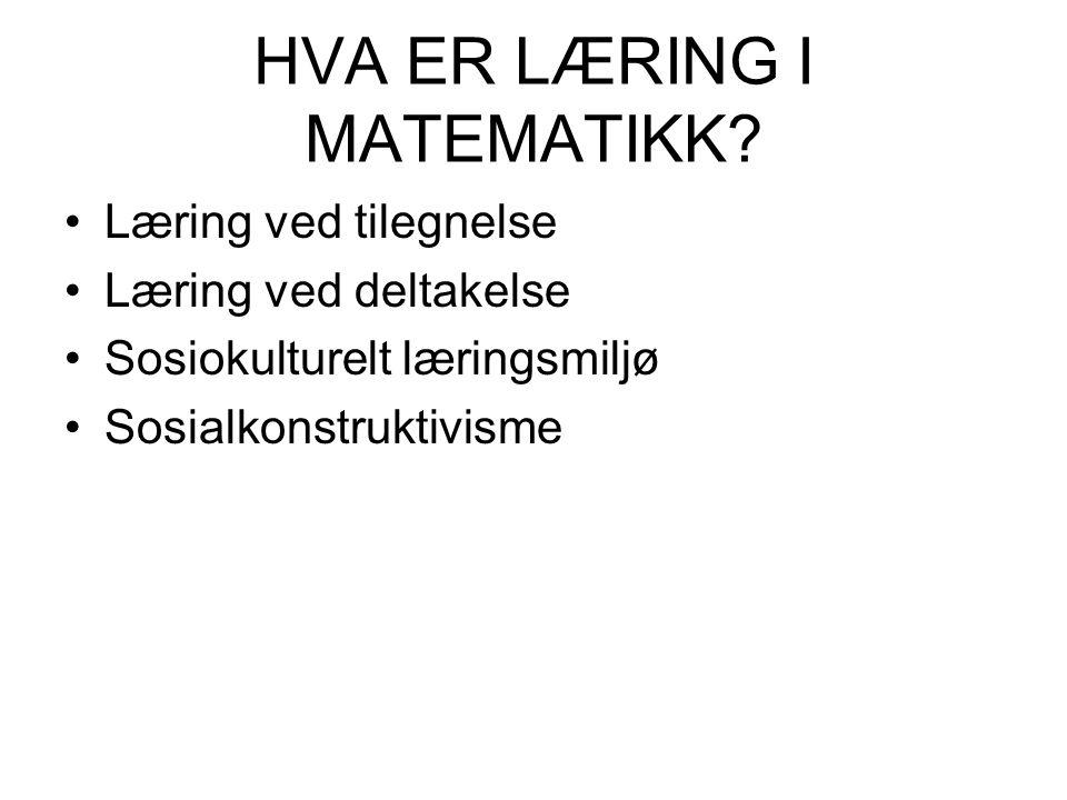 HVA ER LÆRING I MATEMATIKK? Læring ved tilegnelse Læring ved deltakelse Sosiokulturelt læringsmiljø Sosialkonstruktivisme