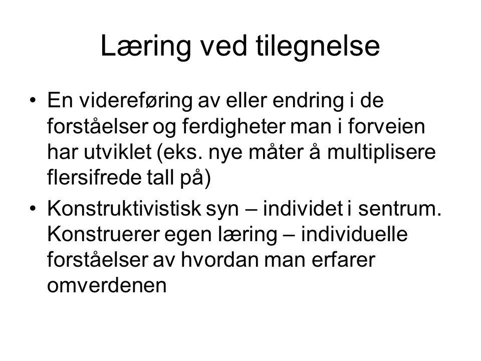 Læring ved tilegnelse En videreføring av eller endring i de forståelser og ferdigheter man i forveien har utviklet (eks. nye måter å multiplisere fler