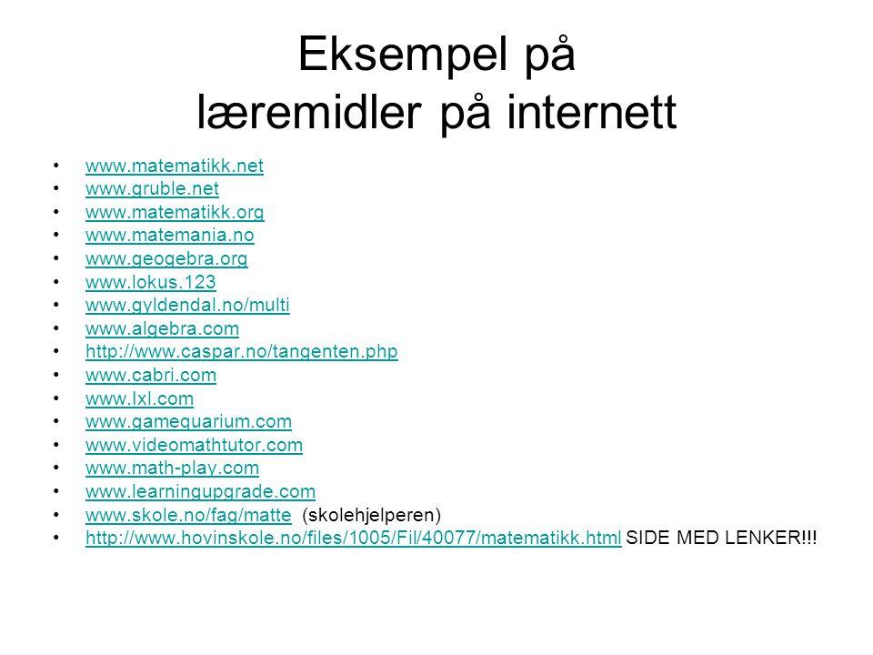 Eksempel på læremidler på internett www.matematikk.net www.gruble.net www.matematikk.org www.matemania.no www.geogebra.org www.lokus.123 www.gyldendal