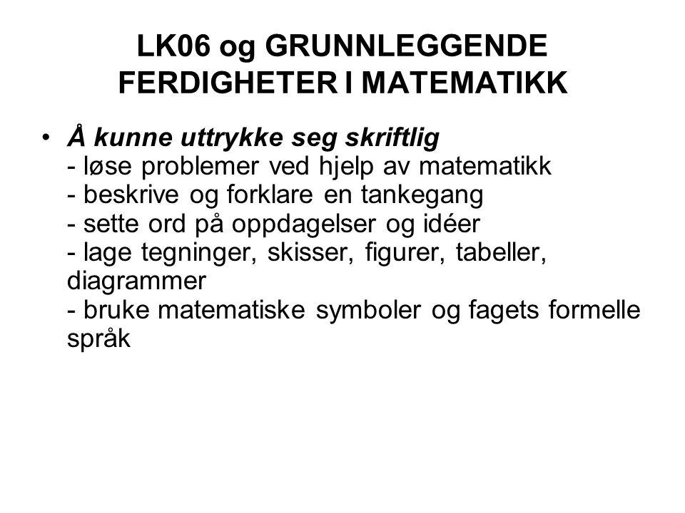 LK06 og GRUNNLEGGENDE FERDIGHETER I MATEMATIKK Å kunne lese - tolke og dra nytte av tekster med matematisk innhold fra skole, dagligliv, yrkesliv - tekster med matematiske uttrykk, diagrammer, tabeller, symboler, formler, logiske resonnementer