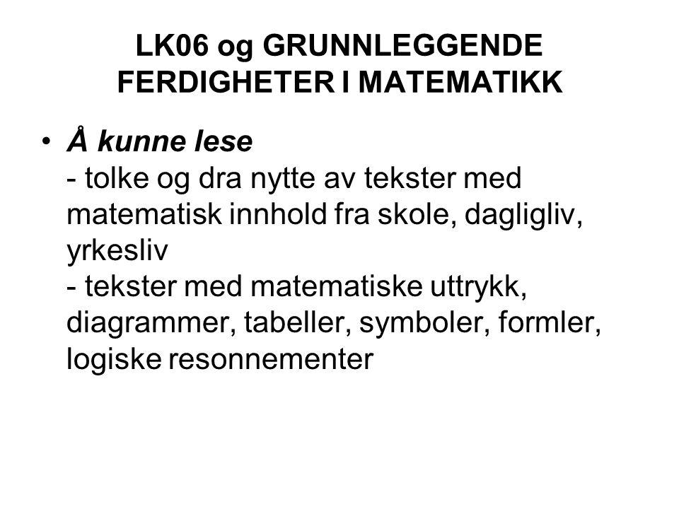 LK06 og GRUNNLEGGENDE FERDIGHETER I MATEMATIKK Å kunne lese - tolke og dra nytte av tekster med matematisk innhold fra skole, dagligliv, yrkesliv - te
