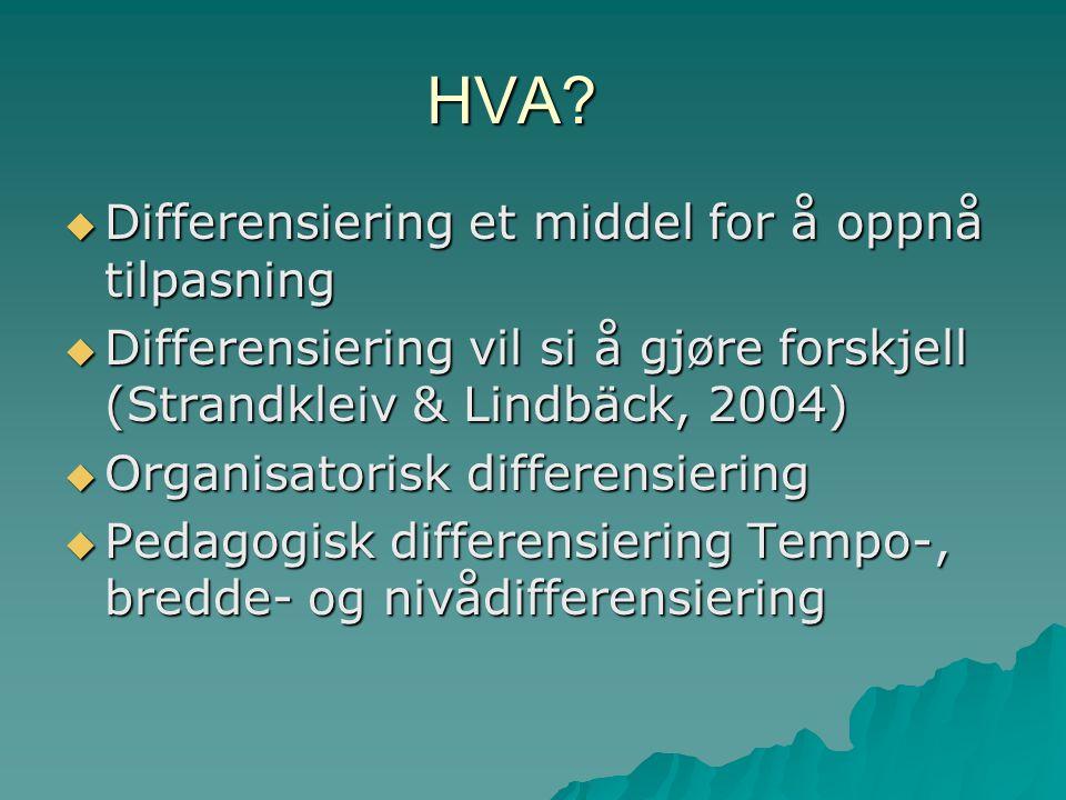 HVA?  Differensiering et middel for å oppnå tilpasning  Differensiering vil si å gjøre forskjell (Strandkleiv & Lindbäck, 2004)  Organisatorisk dif