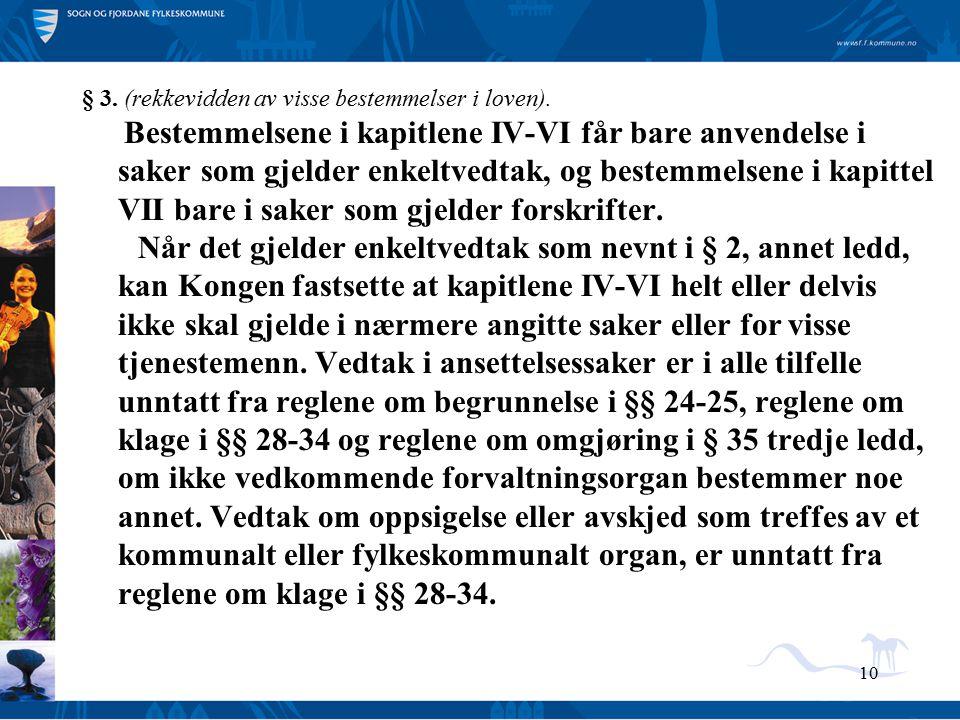 10 § 3. (rekkevidden av visse bestemmelser i loven). Bestemmelsene i kapitlene IV-VI får bare anvendelse i saker som gjelder enkeltvedtak, og bestemme