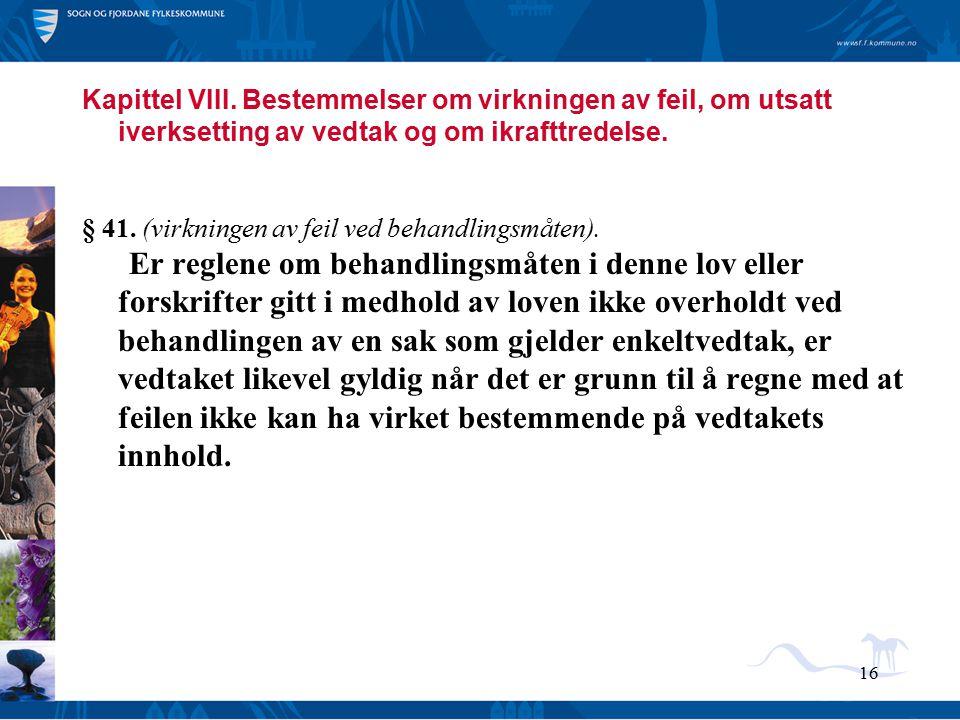 16 Kapittel VIII. Bestemmelser om virkningen av feil, om utsatt iverksetting av vedtak og om ikrafttredelse. § 41. (virkningen av feil ved behandlings