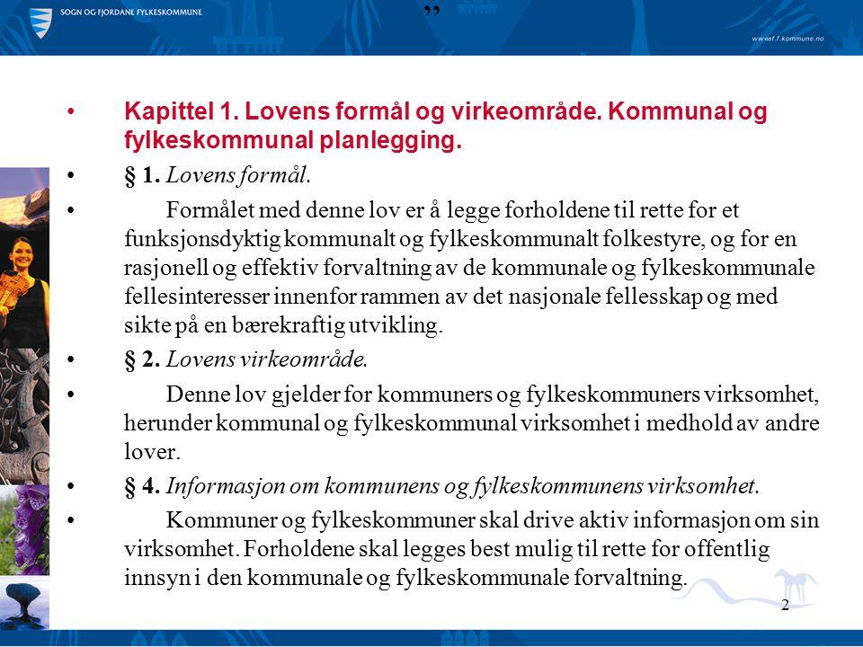 """2 """" Kapittel 1. Lovens formål og virkeområde. Kommunal og fylkeskommunal planlegging. § 1. Lovens formål. Formålet med denne lov er å legge forholdene"""