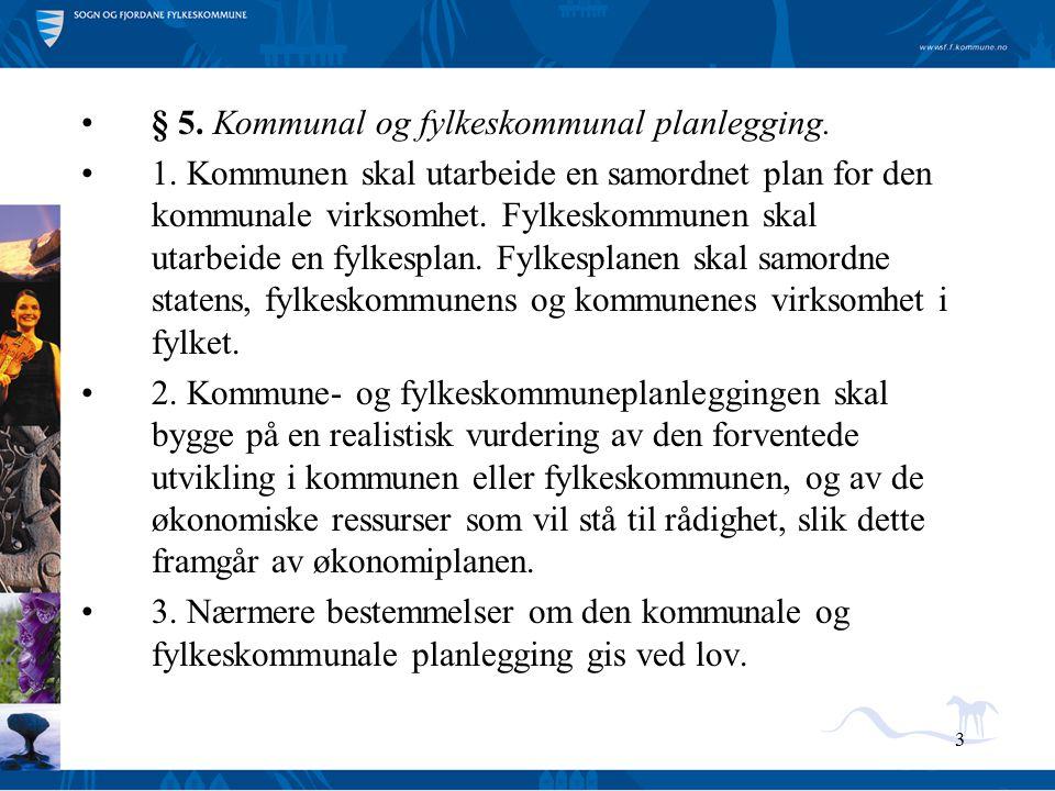 3 § 5. Kommunal og fylkeskommunal planlegging. 1. Kommunen skal utarbeide en samordnet plan for den kommunale virksomhet. Fylkeskommunen skal utarbeid