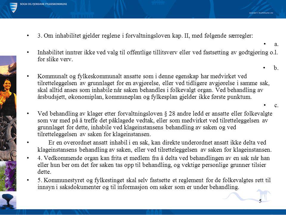 5 3. Om inhabilitet gjelder reglene i forvaltningsloven kap. II, med følgende særregler: a. Inhabilitet inntrer ikke ved valg til offentlige tillitsve
