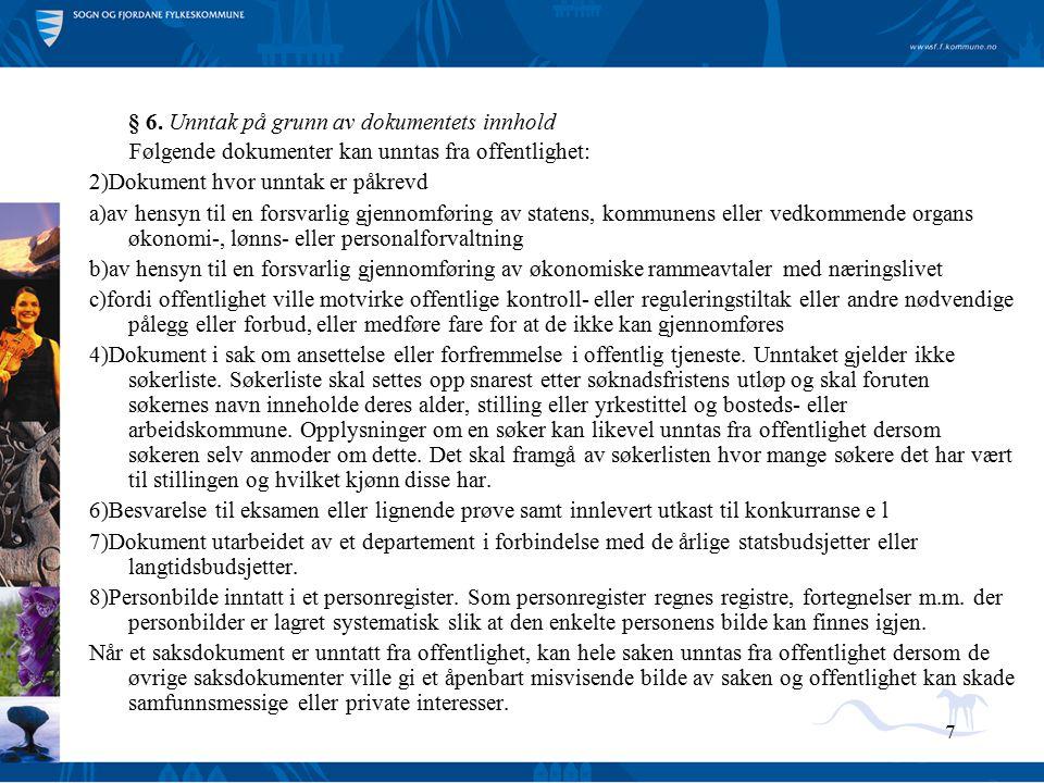 7 § 6. Unntak på grunn av dokumentets innhold Følgende dokumenter kan unntas fra offentlighet: 2)Dokument hvor unntak er påkrevd a)av hensyn til en fo