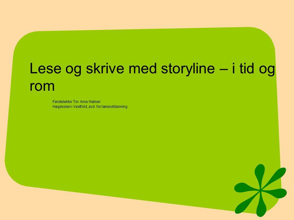 Lese og skrive med storyline – i tid og rom Førstelektor Tor Arne Wølner Høgskolen i Vestfold, avd.