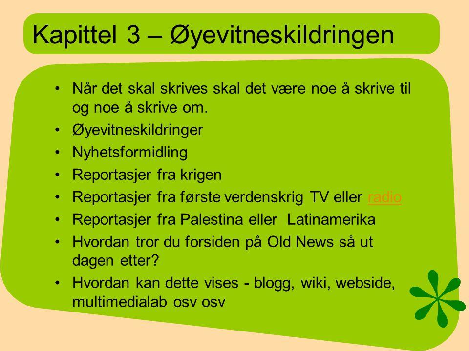 Kapittel 3 – Øyevitneskildringen Når det skal skrives skal det være noe å skrive til og noe å skrive om.