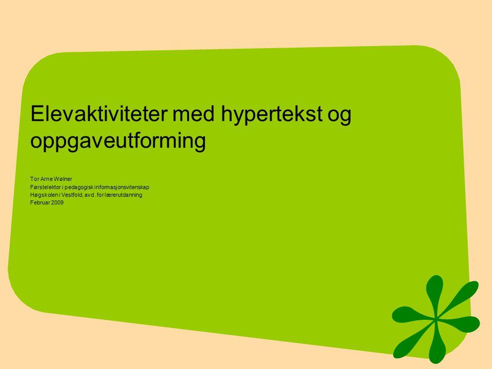 Elevaktiviteter med hypertekst og oppgaveutforming Tor Arne Wølner Førstelektor i pedagogisk informasjonsvitenskap Høgskolen i Vestfold, avd.