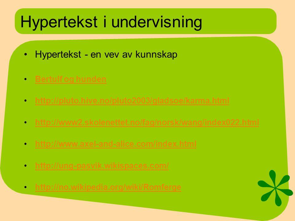 Hypertekst i undervisning Hypertekst - en vev av kunnskap Bertulf og hunden http://pluto.hive.no/pluto2003/gladsoe/karma.html http://www2.skolenettet.no/fag/norsk/wang/index022.html http://www.axel-and-alice.com/index.html http://ung-pasvik.wikispaces.com/ http://no.wikipedia.org/wiki/Romferge