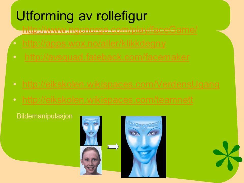 Utforming av rollefigur http://www.ngcnorge.com/play/faceGame/ http://apps.wox.no/aller/klikkdegny http://avsquad.fateback.com/facemaker http://eikskolen.wikispaces.com/VerdensUgang http://eikskolen.wikispaces.com/teamnett Bildemanipulasjon