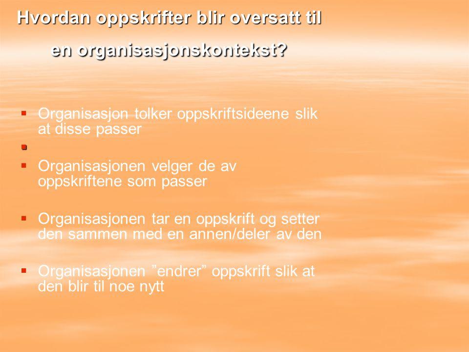   Organisasjon tolker oppskriftsideene slik at disse passer    Organisasjonen velger de av oppskriftene som passer   Organisasjonen tar en opps