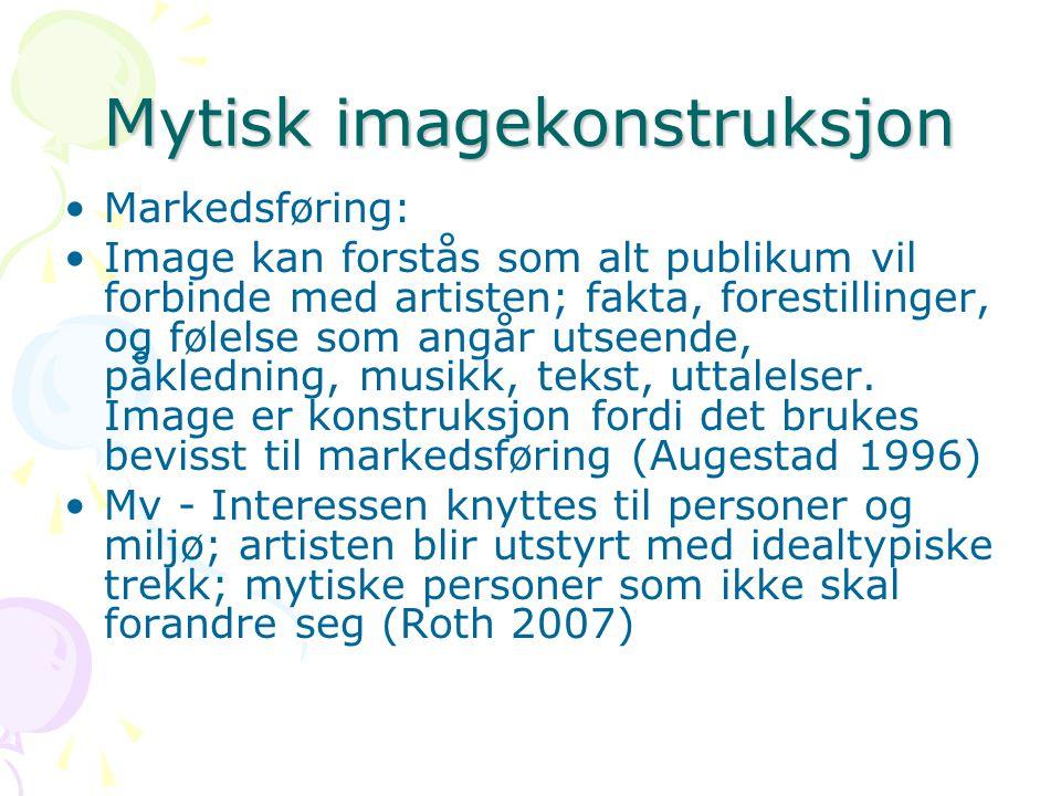 Mytisk imagekonstruksjon Markedsføring: Image kan forstås som alt publikum vil forbinde med artisten; fakta, forestillinger, og følelse som angår utseende, påkledning, musikk, tekst, uttalelser.
