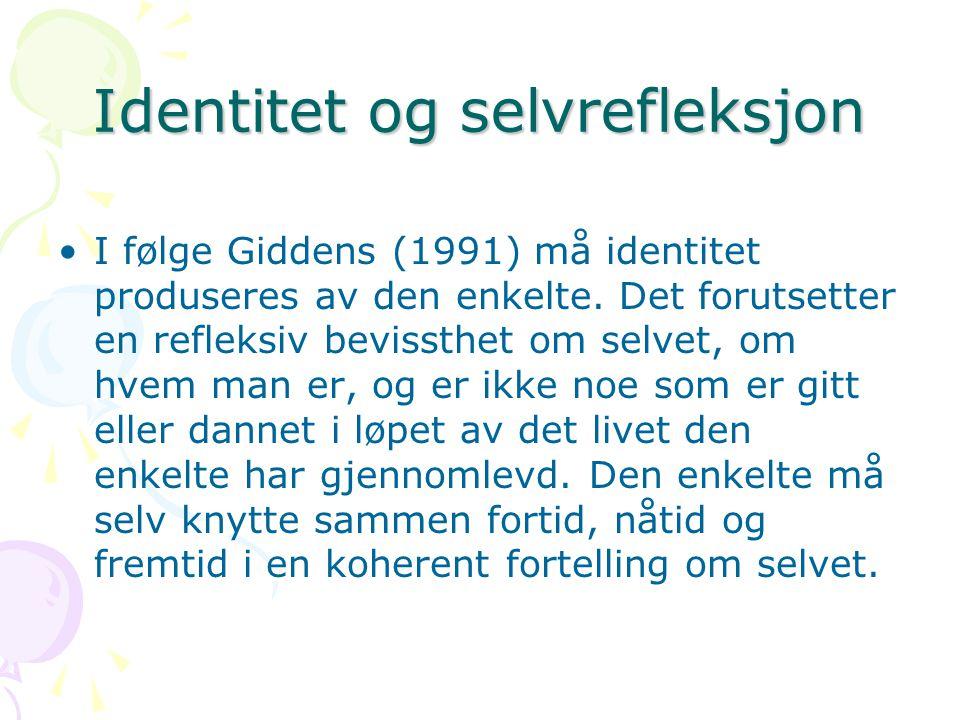Identitet og selvrefleksjon I følge Giddens (1991) må identitet produseres av den enkelte.