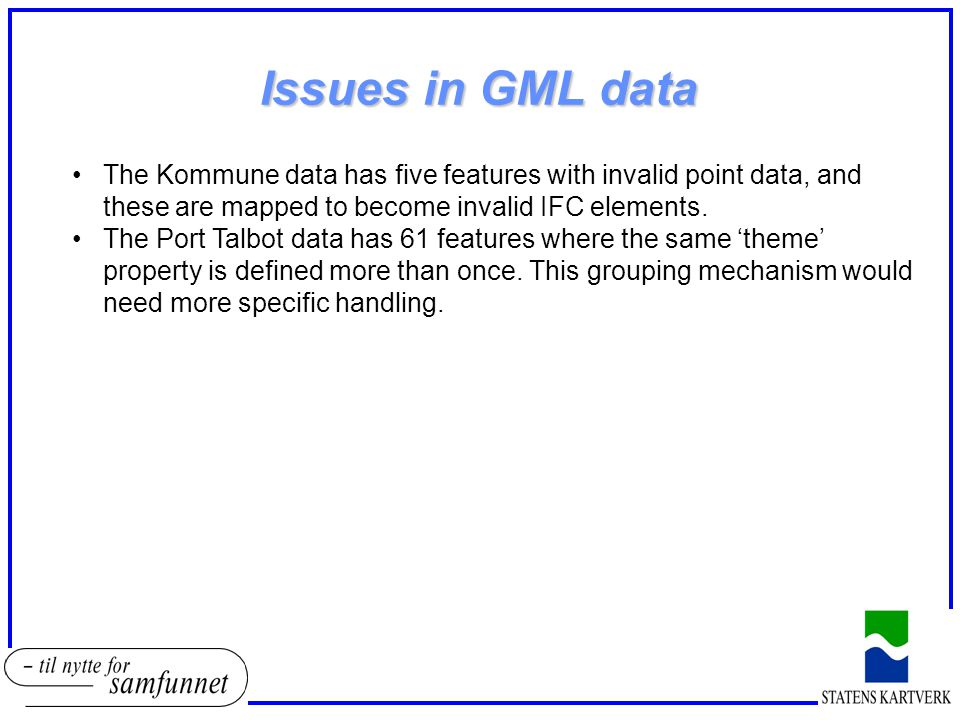 Issues in GML data The Kommune data has five features with invalid point data, and these are mapped to become invalid IFC elements. The Port Talbot da