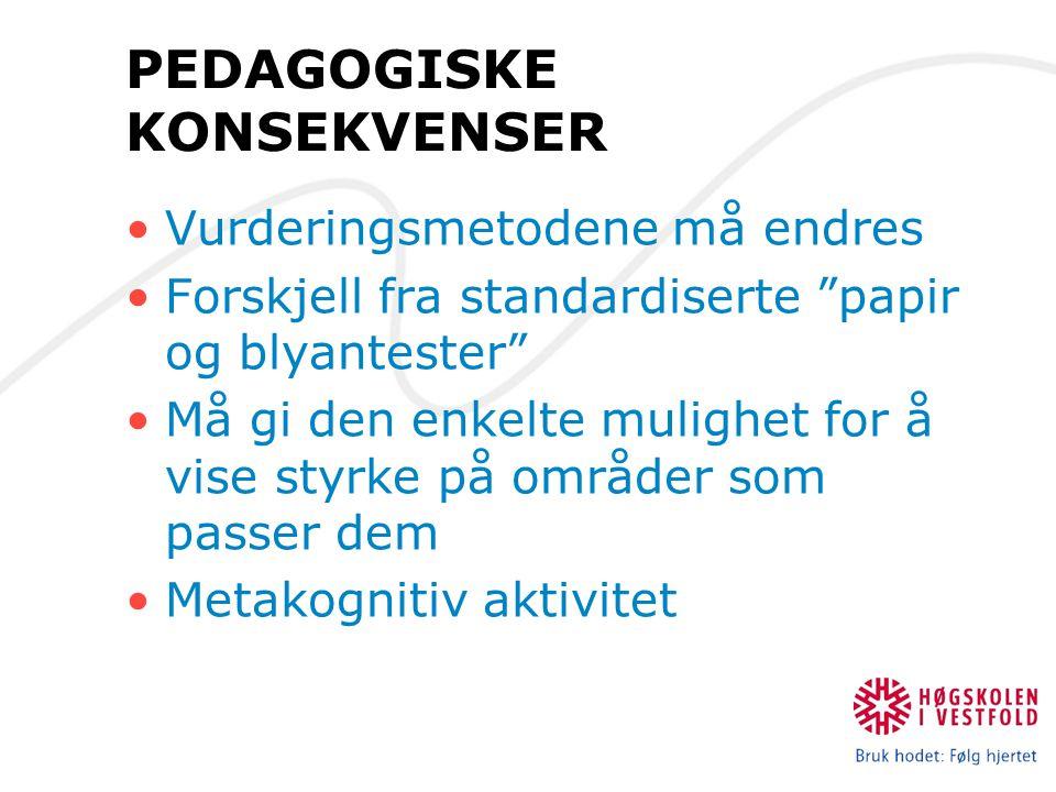 """PEDAGOGISKE KONSEKVENSER Vurderingsmetodene må endres Forskjell fra standardiserte """"papir og blyantester"""" Må gi den enkelte mulighet for å vise styrke"""