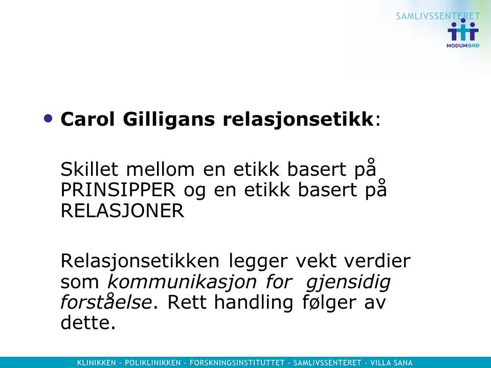 Carol Gilligans relasjonsetikk: Skillet mellom en etikk basert på PRINSIPPER og en etikk basert på RELASJONER Relasjonsetikken legger vekt verdier som