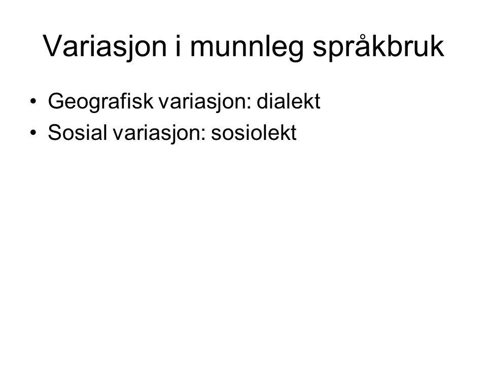 Variasjon i munnleg språkbruk Geografisk variasjon: dialekt Sosial variasjon: sosiolekt
